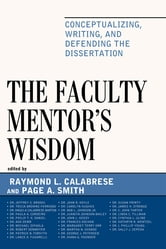 The Faculty Mentor's Wisdom - Conceptualizing, Writing, and Defending the Dissertation ebook by Tricia Browne-Ferrigno,Angela Calabrese Barton,Paula A. Cordeiro,Ada Demb,Michael DiPaola,Robert Donmoyer,Patrick B. Forsyth,John R. Hoyle,Carolyn Hughes,Bob L. Johnson Jr.,Juanita Johnson-Bailey,John L. Keedy,Frances Kochan,Margaret Terry Orr,Martha N. Ovando,George J. Petersen,Diana Pounder,Susan Printy,James H. Stronge,C John Tarter,Cynthia L. Uline,Kathryn Wentzel,I Phillip Young,Jeffrey S. Dr. Brooks,Philip T.K. Daniel,Lance D. Fusarelli, Ph.D., professor, North Carolina State University,Sally J. Zepeda, University of Georgia; author of Professional Development: What Works, Second Edition,Linda C. Tillman, Ph.D., professor emerita, University of North Carolina-Chapel Hill