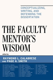 The Faculty Mentor's Wisdom - Conceptualizing, Writing, and Defending the Dissertation ebook by Raymond L. Calabrese,Page Smith,Tricia Browne-Ferrigno,Angela Calabrese Barton,Paula A. Cordeiro,Ada Demb,Michael DiPaola,Robert Donmoyer,Patrick B. Forsyth,John R. Hoyle,Carolyn Hughes,Bob L. Johnson Jr.,Juanita Johnson-Bailey,John L. Keedy,Frances Kochan,Margaret Terry Orr,Martha N. Ovando,George J. Petersen,Diana Pounder,Susan Printy,James H. Stronge,C John Tarter,Cynthia L. Uline,Kathryn Wentzel,I Phillip Young,Jeffrey S. Dr. Brooks,Philip T.K. Daniel,Lance D. Fusarelli, Ph.D., professor, North Carolina State University,Sally J. Zepeda, University of Georgia; author of Professional Development: What Works, Second Edition,Linda C. Tillman, Ph.D., professor emerita, University of North Carolina-Chapel Hill