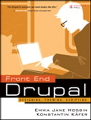 Front End Drupal - Designing, Theming, Scripting ebook by Konstantin Käfer,Emma Jane Hogbin