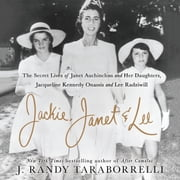 Jackie, Janet & Lee - The Secret Lives of Janet Auchincloss and Her Daughters Jacqueline Kennedy Onassis and Lee Radziwill audiobook by J. Randy Taraborrelli