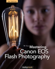Mastering Canon EOS Flash Photography, 2nd Edition ebook by NK Guy