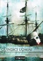 Quindici uomini ebook by Pierluigi Felli