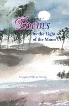 Poems by the Light of the Moon ebook by Douglas Hillman Strong