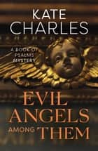 Evil Angels Among Them - A Book of Psalms Mystery ebook by Kate Charles