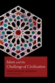 Islam and the Challenge of Civilization ebook by Abdelwahab Meddeb,Jane Kuntz
