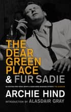 The Dear Green Place - and Fur Sadie ebook by Archie Hind