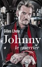 Johnny, le guerrier ebook by Gilles LHOTE