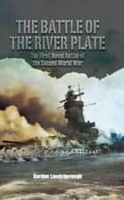 The Battle of the River Plate ebook by Gordon  Landsborough