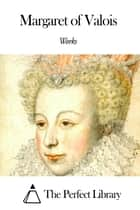 Works of Margaret of Valois ebook by Margaret of Valois