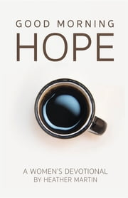 Good Morning Hope - Women's Devotional ebook by Heather Martin