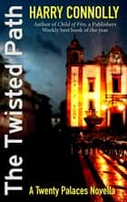 The Twisted Path - A Twenty Palaces Novella ebook by Harry Connolly