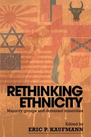 Rethinking Ethnicity - Majority Groups and Dominant Minorities ebook by Eric P. Kaufmann