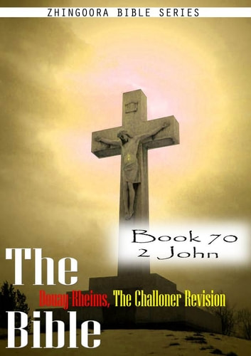 The Bible Douay-Rheims, the Challoner Revision,Book 70 2 John ebook by Zhingoora Bible Series