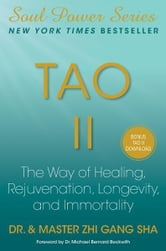Tao II - The Way of Healing, Rejuvenation, Longevity, and Immortality ebook by Zhi Gang Sha Dr.