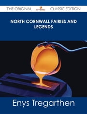 North Cornwall Fairies and Legends - The Original Classic Edition ebook by Enys Tregarthen
