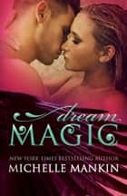 Dream Magic - The MAGIC series, #2 ebook by Michelle Mankin