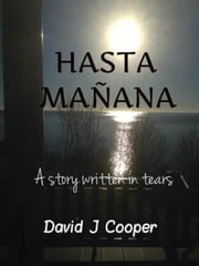 Hasta Mañana - A story written in tears ebook by David  J Cooper