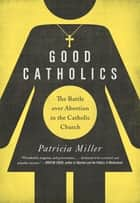 Good Catholics ebook by Patricia Miller