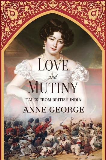 Love and Mutiny - Tales from British India ebook by Anne George