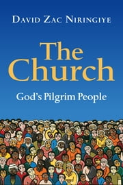 The Church - God's Pilgrim People ebook by David Zac Niringiye