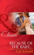 Because of the Baby... (Mills & Boon Desire) (Texas Cattleman's Club: After the Storm, Book 5) 電子書 by Cat Schield