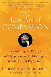 The Lost Art of Compassion ebook by Lorne Ladner