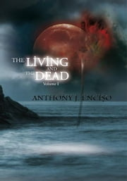 THE LIVING AND THE DEAD - VOLUME I ebook by ANTHONY J. ENCISO