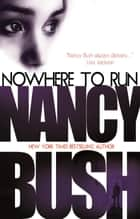 Nowhere To Run: Nowhere 1 ebook by Nancy Bush