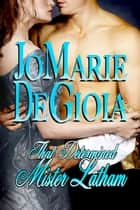 That Determined Mister Latham (Book 1 Shopgirls of Bond Street Series) ebook by JoMarie DeGioia