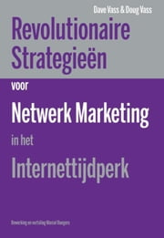 Revolutionaire strategieen voor netwerk marketing in het internettijdperk ebook by Dave Vass, Doug Vass, Marcel Bongers