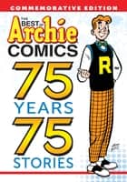 The Best of Archie Comics: 75 Years, 75 Stories ebook by Archie Superstars
