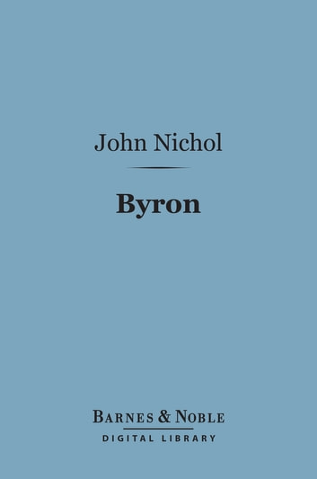 Byron (Barnes & Noble Digital Library) - English Men of Letters Series ebook by John Nichol