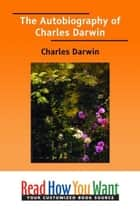 The Autobiography Of Charles Darwin ebook by Darwin Charles