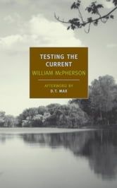 Testing the Current ebook by William McPherson,D.T. Max
