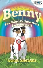 The Adventures of Benny - The World's Smartest Jack Russell ebook by Colin Shewan