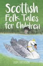 Scottish Folk Tales for Children ebook by Judy Paterson