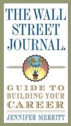 The Wall Street Journal Guide to Building Your Career ebook by Jennifer Merritt