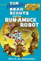 The Berenstain Bears Chapter Book: The Run-Amuck Robot ebook by Stan Berenstain, Stan Berenstain, Jan Berenstain,...