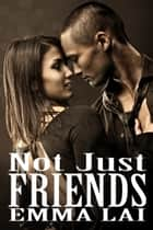 Not Just Friends ebook by Emma Lai