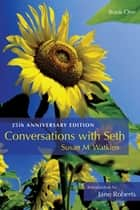 Conversations With Seth, Book 1: 25th Anniversary Edition (Delux Ed) - 25th Anniverary Edition (Deluxe Ed) ebook by Susan M. Watkins, Jane Roberts
