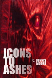 Icons to Ashes ebook by C. Dennis Moore