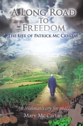 A Long Road To Freedom - The Life of Patrick Mc Crystal ebook by Mary Mc Cartan