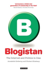 Blogistan - The Internet and Politics in Iran ebook by Annabelle Sreberny,Gholam Khiabany