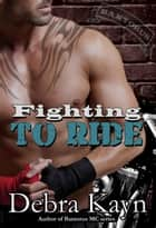 Fighting To Ride - Bantorus MC ebook by Debra Kayn