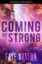 Coming on Strong ebook by Faye Avalon