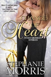 Change of Heart - (When Midnight Strikes, Book 2) ebook by Stephanie Morris