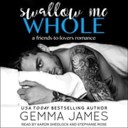 Swallow Me Whole - A Friends to Lovers Romance audiobook by Gemma James