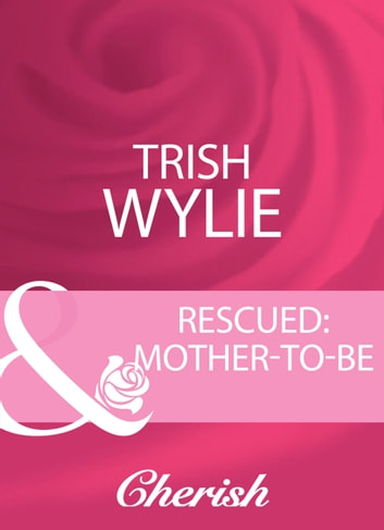 Rescued: Mother-To-Be (Mills & Boon Cherish) 電子書 by Trish Wylie