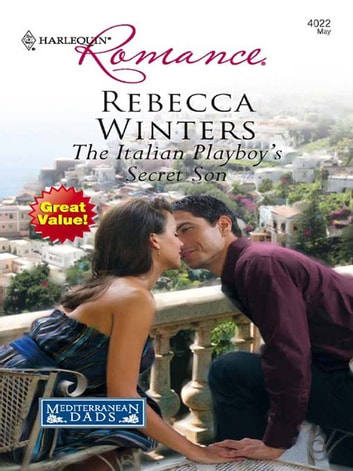 The Italian Playboy's Secret Son ebook by Rebecca Winters