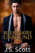 Billionaire Unbound ~ Chloe - A Billionaire's Obsession Novel ebooks by J. S. Scott